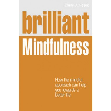Brilliant Mindfulness :How the mindful approach can help you towards a better life