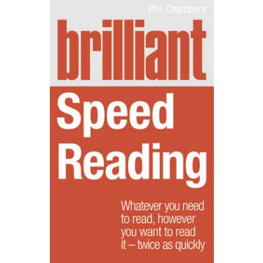 Brilliant Speed Reading :Whatever You Need to Read, However You Want to Read it - Twice as Quickly
