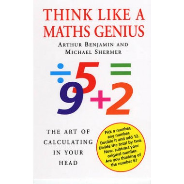 Think Like a Maths Genius :The Art of Calculating in Your Head