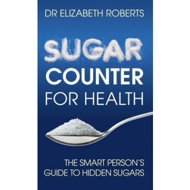 Sugar Counter for Health :The Smart Person's Guide to Hidden Sugars