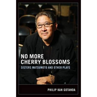 No More Cherry Blossoms :Sisters Matsumoto and Other Plays
