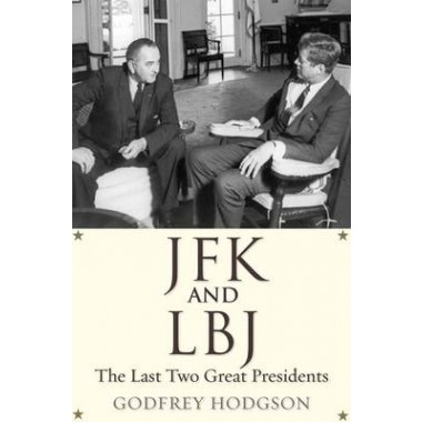 JFK and LBJ :The Last Two Great Presidents