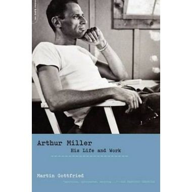 Arthur Miller :His Life And Work