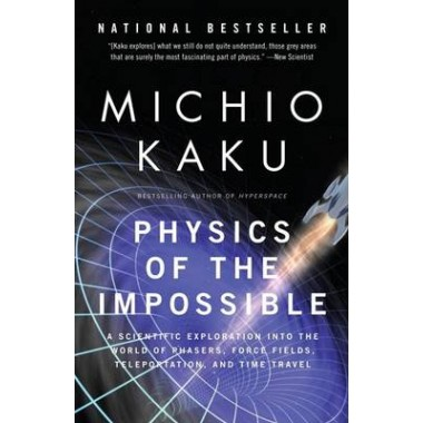 Physics of the Impossible :A Scientific Exploration Into the World of Phasers, Force Fields, Teleportation, and Time Travel