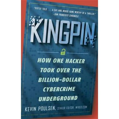 Kingpin :How One Hacker Took Over the Billion-Dollar Cybercrime Underground