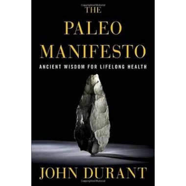 Paleo Manifesto :Ancient Wisdom for Lifelong Health