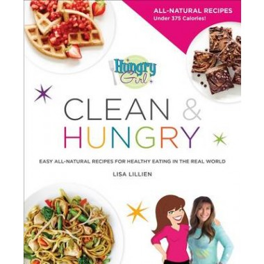 Hungry Girl Clean & Hungry :Easy All-Natural Recipes for Healthy Eating in the Real World