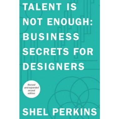 Talent Is Not Enough :Business Secrets For Designers