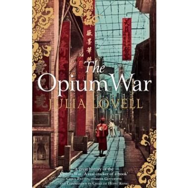 The Opium War :Drugs, Dreams and the Making of China