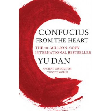 Confucius from the Heart :Ancient Wisdom for Today's World