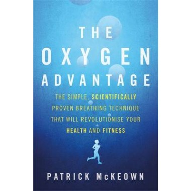 The Oxygen Advantage :The simple, scientifically proven breathing technique that will revolutionise your health and fitness