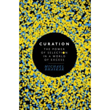 Curation :The power of selection in a world of excess