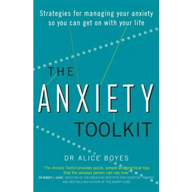 The Anxiety Toolkit :Strategies for managing your anxiety so you can get on with your life