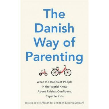 The Danish Way of Parenting :What the Happiest People in the World Know About Raising Confident, Capable Kids
