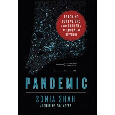 Pandemic :Tracking Contagions, from Cholera to Ebola and Beyond
