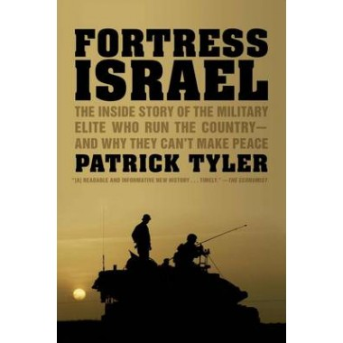 Fortress Israel :The Inside Story of the Military Elite Who Run the Country-and Why They Can't Make Peace