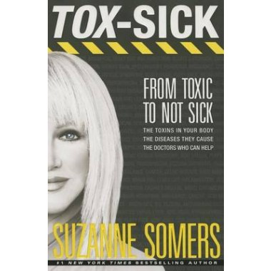 Tox-Sick :How Toxins Accumulate to Make You Ill--and Doctors Who Show You How to Get Better