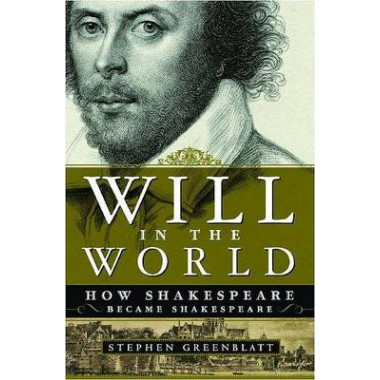 Will in the World :How Shakespeare Became Shakespeare