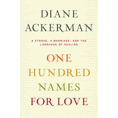 One Hundred Names for Love :A Stroke, a Marriage, and the Language of Healing