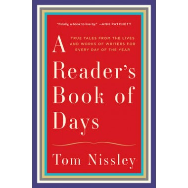 A Reader's Book of Days :True Tales from the Lives and Works of Writers for Every Day of the Year