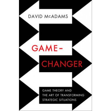Game-Changer :Game Theory and the Art of Transforming Strategic Situations