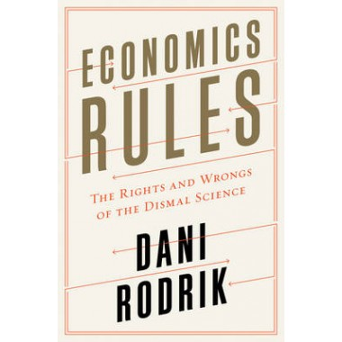 Economics Rules :The Rights and Wrongs of the Dismal Science