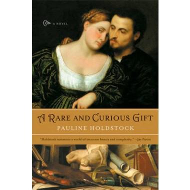 A Rare and Curious Gift :A Novel