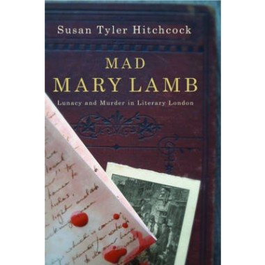 Mad Mary Lamb :Lunacy and Murder in Literary London