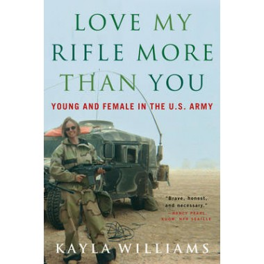 Love My Rifle More than You :Young and Female in the U.S. Army