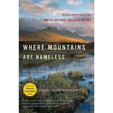 Where Mountains Are Nameless :Passion and Politics in the Arctic National Wildlife Refuge