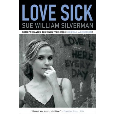 Love Sick :One Woman's Journey through Sexual Addiction
