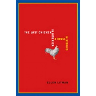 The Last Chicken in America :A Novel in Stories