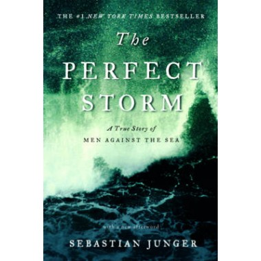 The Perfect Storm :A True Story of Men Against the Sea
