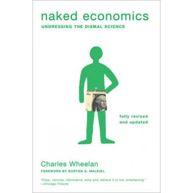 Naked Economics :Undressing the Dismal Science