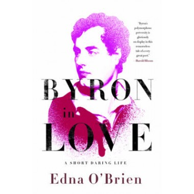 Byron in Love :A Short Daring Life
