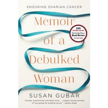 Memoir of a Debulked Woman :Enduring Ovarian Cancer