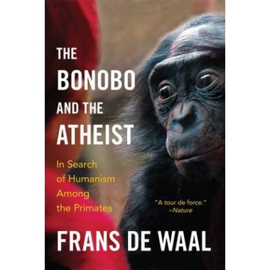The Bonobo and the Atheist :In Search of Humanism Among the Primates