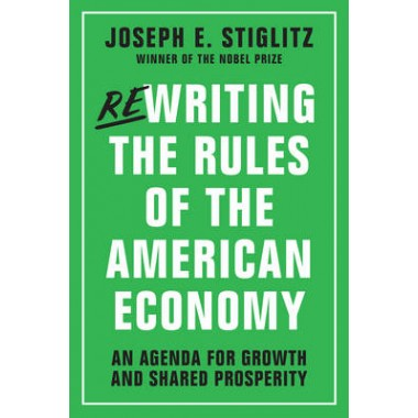 Rewriting the Rules of the American Economy :An Agenda for Growth and Shared Prosperity