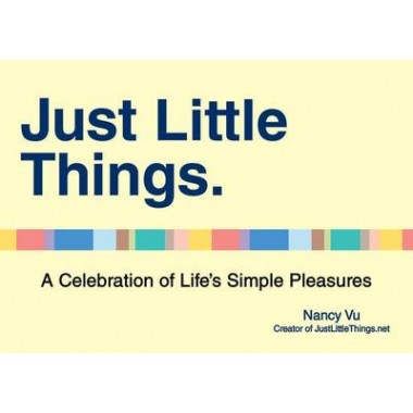 Just Little Things :A Celebration of Life's Simple Pleasures