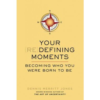 Your Redefining Moments :Becoming Who You Were Born to be