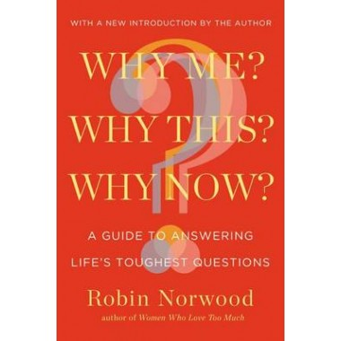 Why Me? Why This? Why Now? :A Guide to Answering Life's Toughest Questions