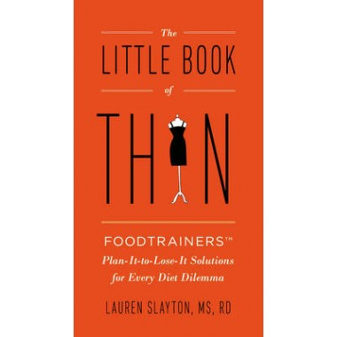 Little Book of Thin :Foodtrainers Plan-it-to-Lose-it Solutions for Every Diet Dilemma