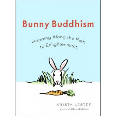 Bunny Buddhism :Hopping Along the Path to Enlightenment