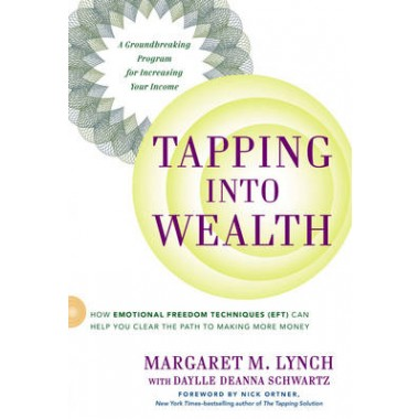 Tapping into Wealth :How Emotional Freedom Techniques (Eft) Can Help You Clear the Path to Making More Money