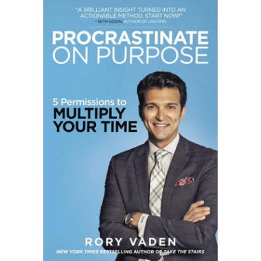 Procrastinate on Purpose :5 Permissions to Multiply Your Time