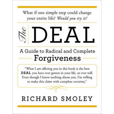 The Deal :A Guide to Radical and Complete Forgiveness