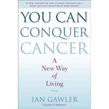 You Can Conquer Cancer :A New Way of Living