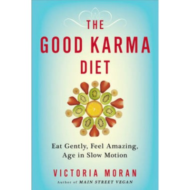 The Good Karma Diet :Eat Gently, Feel Amazing, Age in Slow Motion