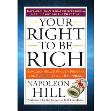 Your Right to Be Rich :Napoleon Hill's Proven Program for Prosperity and Happiness