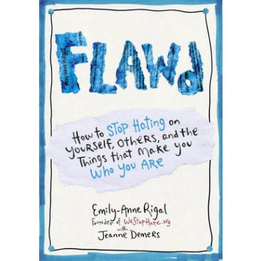 Flawd :How to Stop Hating on Yourself, Others, and the Things That Make You Who You are